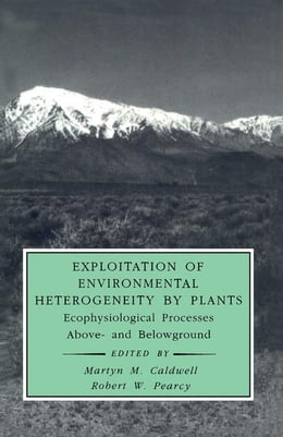 Book Exploitation of Environmental Heterogeneity by Plants: Ecophysiological Processes Above- and… by Roy, Jacques