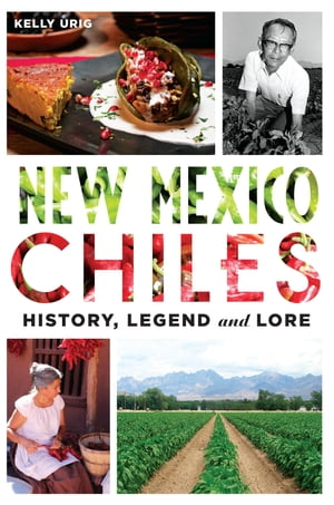 New Mexico Chiles History,  Legend and Lore