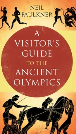 Book A Visitor's Guide to the Ancient Olympics by Dr. Neil Faulkner