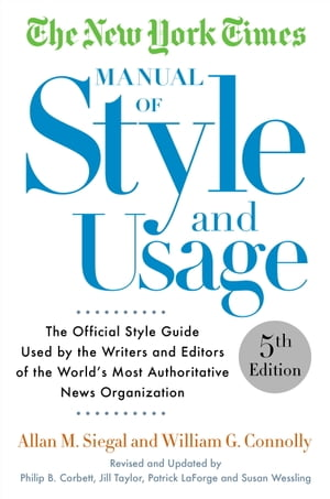 The New York Times Manual of Style and Usage,  5th Edition The Official Style Guide Used by the Writers and Editors of the World's Most Authoritative N