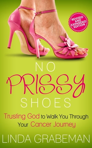 No Prissy Shoes: Trusting God to Walk You Through Your Cancer Journey