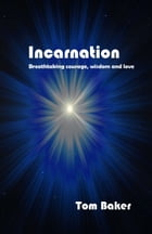 Incarnation: Breathtaking Courage, Wisdom and Love