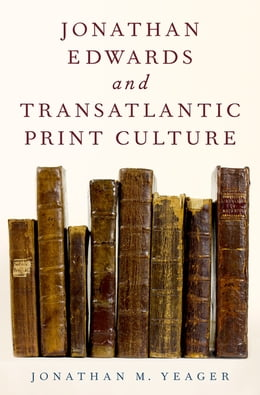 Book Jonathan Edwards and Transatlantic Print Culture by Jonathan M. Yeager