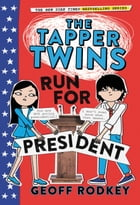 The Tapper Twins Run for President by Geoff Rodkey