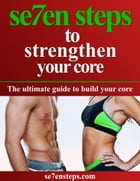 Se7en Steps to Strengthening Your Core by Paolo Comper