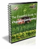 The Essential Guide to Organic Gardening by Anonymous