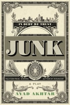 Junk: A Play by Ayad Akhtar