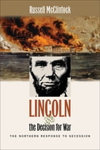 Lincoln and the Decision for War by Russell McClintock