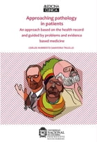 Approaching pathology in patients: An approach based on the health record and guided by problems and evidence based medicine by Carlos Humberto Saavedra Trujillo