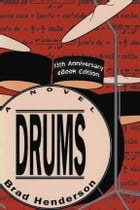 Drums: a Novel by Brad Henderson