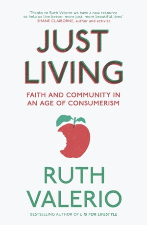 Just Living: Faith and Community in an Age of Consumerism by Ruth Valerio