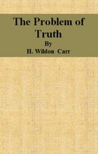 The Problem of Truth by H. Wildon Carr