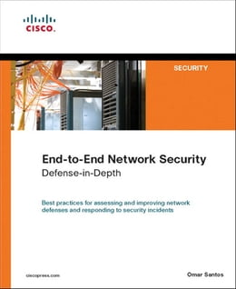 Book End-to-End Network Security: Defense-in-Depth by Omar Santos
