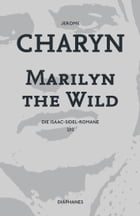 Marilyn the Wild: Die Isaac-Sidel-Romane, 2/12 by Jerome Charyn