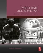 Cybercrime and Business: Strategies for Global Corporate Security by Sanford Moskowitz