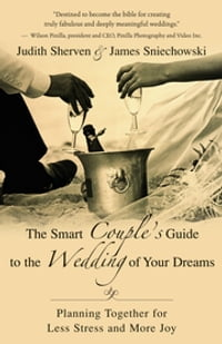 The Smart Couple's Guide to the Wedding of Your Dreams: Planning Together for Less Stress and More…