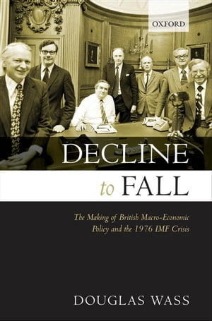 Decline to Fall The Making of British Macro-economic Policy and the 1976 IMF Crisis