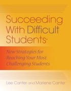Succeeding With Difficult Students: New Strategies for Reaching Your Most Challenging Students
