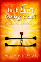 Is It Fun Being You? : The Journey to Lasting Happiness by Marcus Straub
