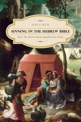 Book Sinning in the Hebrew Bible: How the Worst Stories Speak for Its Truth by Alan F Segal