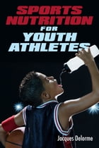 Sports Nutrition for Youth Athletes by Jacques Delorme