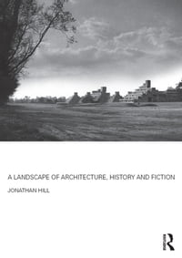 A Landscape of Architecture, History and Fiction