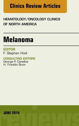 Book Melanoma, An Issue of Hematology/Oncology Clinics, by F. Stephen Hodi