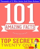 Top Secret Twenty One - 101 Amazing Facts You Didn't Know: #1 Fun Facts & Trivia Tidbits by G Whiz