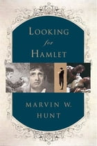 Looking for Hamlet by Marvin W. Hunt