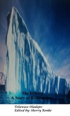 The Iceberg ( A story Of Redemption) by SHERRY RONKE