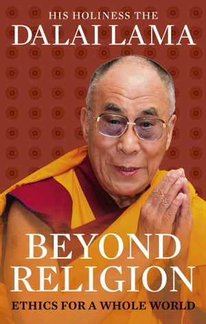 Beyond Religion Ethics for a Whole World