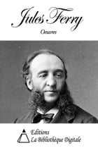 Oeuvres de Jules Ferry by Jules Ferry