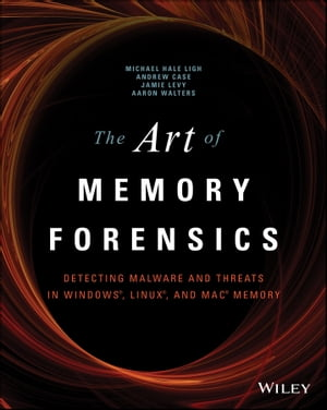 The Art of Memory Forensics Detecting Malware and Threats in Windows,  Linux,  and Mac Memory