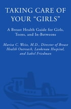 Taking Care of Your Girls: A Breast Health Guide for Girls, Teens, and In-Betweens by Marisa C. Weiss, M.D.