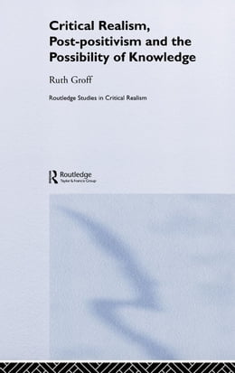Book Critical Realism, Post-positivism and the Possibility of Knowledge by Groff, Ruth
