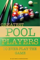 Greatest Pool Players to Ever Play the Game: Top 100 by alex trostanetskiy