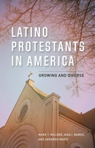 Latino Protestants in America: Growing and Diverse by Mark T. Mulder
