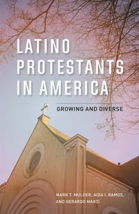 Latino Protestants in America: Growing and Diverse