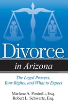 Divorce in Arizona: The Legal Process, Your Rights, and What to Expect by Marlene A. Pontrelli, Esq.