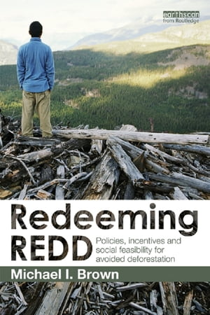 Redeeming REDD Policies,  Incentives and Social Feasibility for Avoided Deforestation