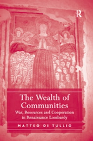 The Wealth of Communities War,  Resources and Cooperation in Renaissance Lombardy