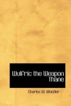Wulfric The Weapon Thane by Charles W. Whistler