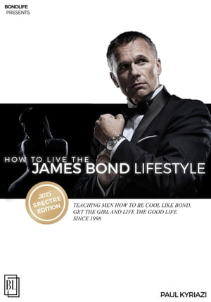How to Live the James Bond Lifestyle: SPECTRE EDITION: The Complete Seminar by Paul Kyriazi