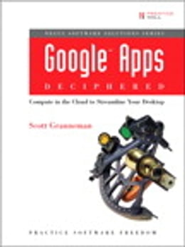 Book Google Apps Deciphered: Compute in the Cloud to Streamline Your Desktop by Scott Granneman