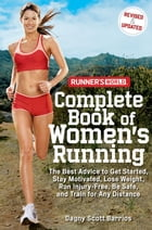Runner's World Complete Book of Women's Running: The Best Advice to Get Started, Stay Motivated, Lose Weight, Run Injury-Free, Be Safe, and Train for by Dagny Scott Barrios