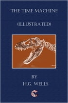 The Time Machine - (illustrated) by H. G. Wells