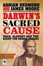 Darwin's Sacred Cause: Race, Slavery and the Quest for Human Origins by Adrian Desmond