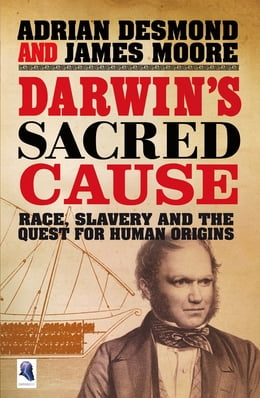 Book Darwin's Sacred Cause: Race, Slavery and the Quest for Human Origins by Adrian Desmond