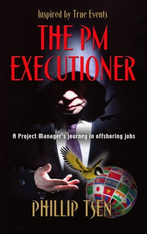 THE PM EXECUTIONER: A Project Manager's Journey in Offshoring Jobs