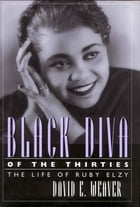 Black Diva of the Thirties: The Life of Ruby Elzy by David E. Weaver